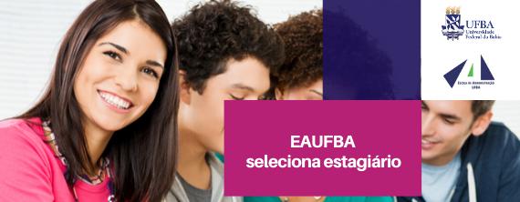 EAUFBA seleciona estagiário para atuar em projeto - ATUALIZADO em 12/11/2019