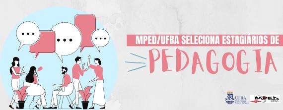 MPED/UFBA seleciona estagiários de Pedagogia - ATUALIZADO em 01/03/2021