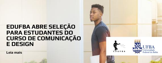 EDUFBA abre seleção para estudantes do curso de comunicação - ATUALIZADO em 13/10/2021
