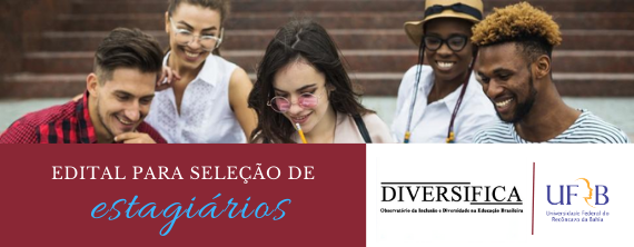 DIVERSIFICA/UFRB seleciona estagiários