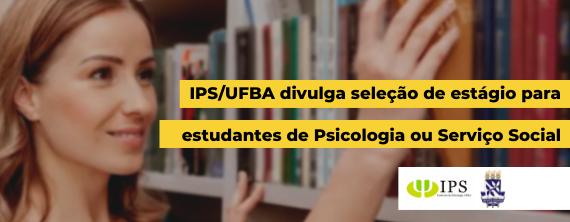 IPS/UFBA divulga seleção de estágio para estudantes de Psicologia ou Serviço Social - ATUALIZADO em 26/05/2021