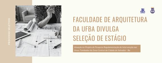 Faculdade de Arquitetura da UFBA divulga seleção de estágio - ATUALIZADO EM 11/06/2021