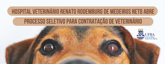 HOSPITAL VETERINÁRIO RENATO RODEMBURG DE MEDEIROS NETO ABRE PROCESSO SELETIVO PARA CONTRATAÇÃO DE VETERINÁRIO - ATUALIZADO em 23/07/2021